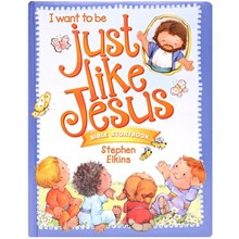 I Want To Be Just Like Jesus: Bible Storybook LJBKH