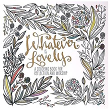 Whatever is Lovely: A Coloring Book for Reflection and Worship WLCBKP